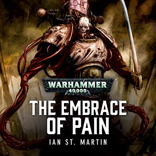 The Embrace of Pain     Warhammer 40,000              By:                                                                                                                                 Ian St Martin                               Narrated by:                                                                                                                                 John Banks,                                                                                        Antonia Beamish,                                                                                        Robin Bowerman,                   and others                 Length: 27 mins     27 ratings     Overall 4.5