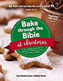 Bake through the Bible at Christmas: A Christmas Cookbook for Families with Activities, Bible Stories, and Parent Guide (Beginning with God)