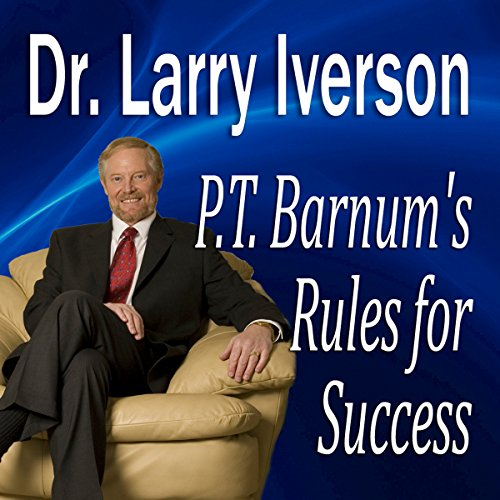 P.T. Barnum's Rules for Success     Hidden Secrets from 'The Greatest Showman In the World'              By:                                                                                                                                 Dr. Larry Iverson Ph.D.                               Narrated by:                                                                                                                                 Dr. Larry Iverson Ph.D.                      Length: 52 mins     3 ratings     Overall 4.3