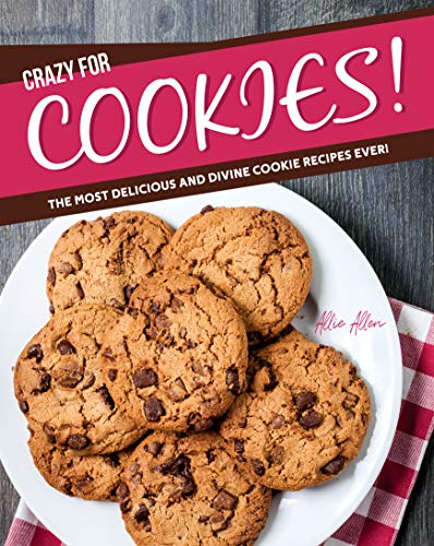 Crazy for Cookies!: The Most Delicious and Divine Cookie Recipes Ever! (English Edition)