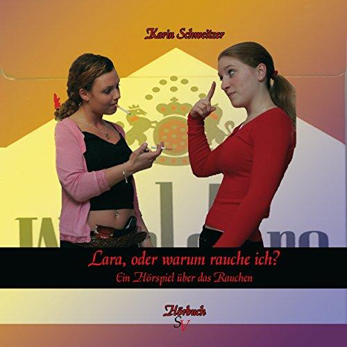 Lara, oder warum rauche ich? Ein Hörspiel über das Rauchen Titelbild