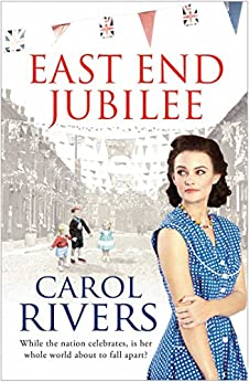 East End Jubilee: The war is over, but her struggle is just beginning. A heart-wrenching family saga about love and community by [Carol Rivers]