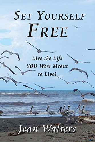 Set Yourself Free: Live the Life YOU were Meant to Live! (English Edition)