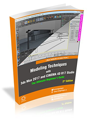 Modeling Techniques with 3ds Max 2017 and CINEMA 4D R17 Studio - The Ultimate Beginner's Guide (English Edition)