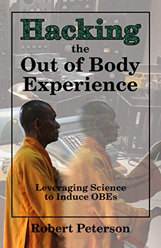 Hacking the Out of Body Experience: Leveraging Science to Induce OBEs (English Edition)