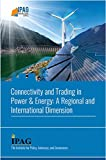 Connectivity and Trading in Power & Energy: A Regional and International Dimension (IPAG Knowledge Series) (English Edition)