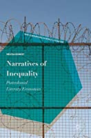 Narratives of Inequality: Postcolonial Literary Economics (New Comparisons in World Literature)