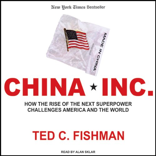 China, Inc.                   By:                                                                                                                                 Ted C. Fishman                               Narrated by:                                                                                                                                 Alan Sklar                      Length: 13 hrs and 38 mins     311 ratings     Overall 3.8