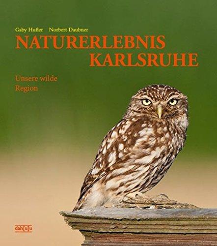 NATURERLEBNIS KARLSRUHE: Unsere wilde Region