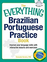The Everything Brazilian Portuguese Practice Book: Improve your language skills with inteactive lessons and exercises (Everything®)