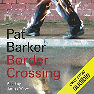 Border Crossing                   By:                                                                                                                                 Pat Barker                               Narrated by:                                                                                                                                 James Wilby                      Length: 6 hrs and 52 mins     3 ratings     Overall 4.7