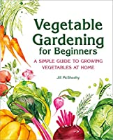 Vegetable Gardening for Beginners: A Simple Guide to Growing Vegetables at Home Front Cover