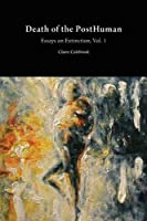 Death of the PostHuman: Essays on Extinction Vol. 1 (Critical Climate Change) by Claire Colebrook(2015-05-01)
