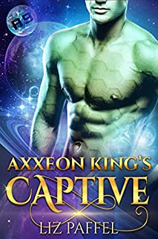 Axxeon King's Captive: A Sci Fi Alien Romance (Mates for Axxeon 9 Book 1) by [Liz Paffel]