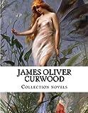 James Oliver Curwood, Collection novels