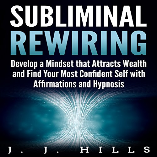 Subliminal Rewiring: Develop a Mindset that Attracts Wealth and Find Your Most Confident Self with Affirmations and Hypnosis audiobook cover art