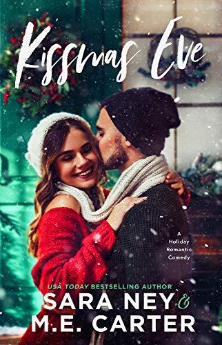Kissmas Eve: A Holiday Romantic Comedy by [M.E. Carter, Sara Ney]