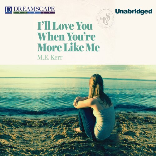 I'll Love You When You're More Like Me                   By:                                                                                                                                 M. E. Kerr                               Narrated by:                                                                                                                                 Erin Yuen,                                                                                        Nicholas Mondelli                      Length: 4 hrs and 35 mins     Not rated yet     Overall 0.0