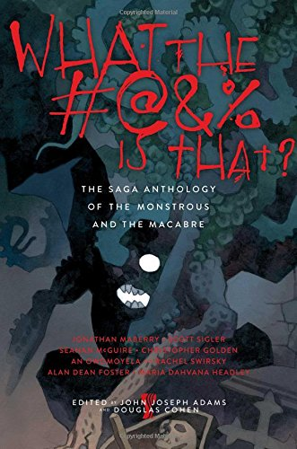 Image of What the #@&% Is That?: The Saga Anthology of the Monstrous and the Macabre