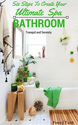 SIX STEPS TO CREATE YOUR ULTIMATE SPA BATHROOM (English Edition)