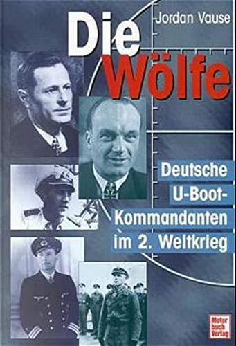 Die Wölfe. Deutsche U-Boot-Kommandanten im 2. Weltkrieg
