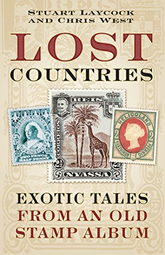 Lost Countries: Exotic Tales from an Old Stamp Album (English Edition)