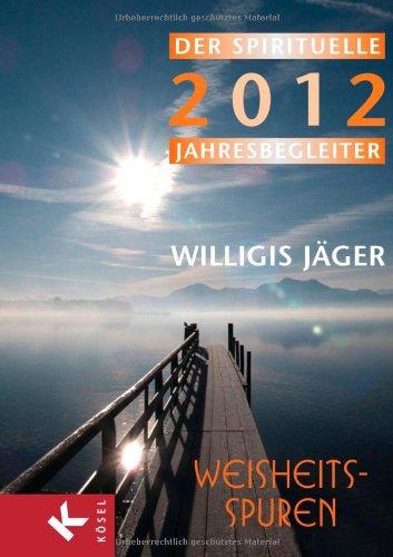Weisheitsspuren: Der spirituelle Jahresbegleiter 2012 - Herausgegeben von der Willigis Jäger Stiftung West-östliche Weisheit