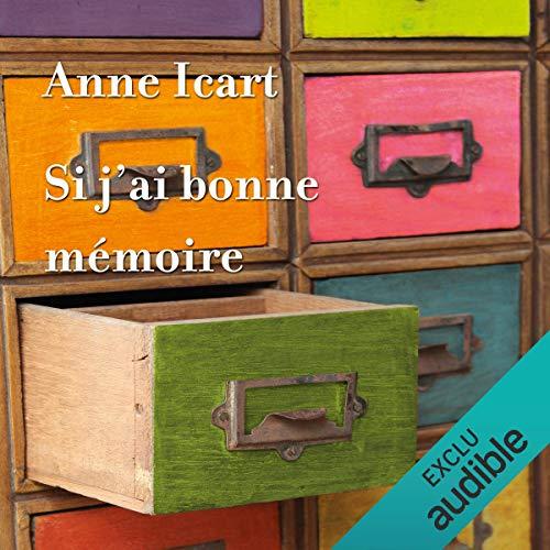 Si j'ai bonne mémoire                   De :                                                                                                                                 Anne Icart                               Lu par :                                                                                                                                 Bénédicte Charton                      Durée : 7 h et 39 min     15 notations     Global 4,3