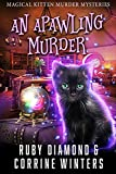 An Apawling Murder: A Paranormal Kitten And Witch Cozy Mystery (Magical Kitten Murder Mysteries Book 1) (Kindle Edition)