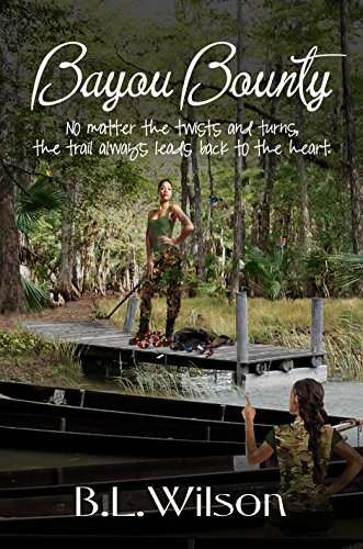 Book: Bayou Bounty - No matter the twists and turns, the trail always leads back to the heart by B.L. Wilson