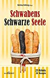 Schwabens Schwarze Seele: 25 Krimis, 28 Rezepte (Krimis und Rezepte) - Bettina Hellwig