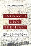 Engraved Upon the Heart: Children, the Cognitively Challenged, and Liturgy's Influence on Faith Formation