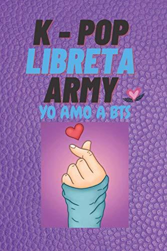 K-POP LIBRETA ARMY YO AMO A BTS: Libreta De Escritura Para Mujeres K-POP ARMY,...