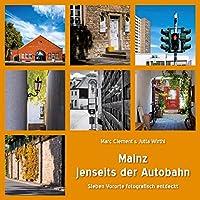 Mainz jenseits der Autobahn: Sieben Vororte fotografisch entdeckt