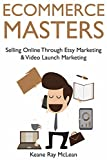 Ecommerce Masters: Selling Online Through Etsy Marketing & Video Launch Marketing (English Edition)