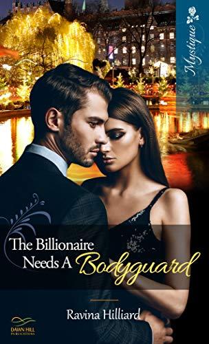 The Billionaire Needs a Bodyguard by [Ravina Hilliard]