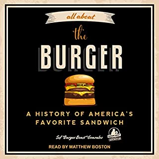 All About the Burger     A History of America's Favorite Sandwich              By:                                                                                                                                 Sef