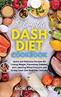 The Complete Dash Diet Cookbook: Quick and Delicious Recipes for Losing Weight, Preventing Diabetes, and Lowering Blood Pressure and 14-day Dash Diet Meal Plan Included