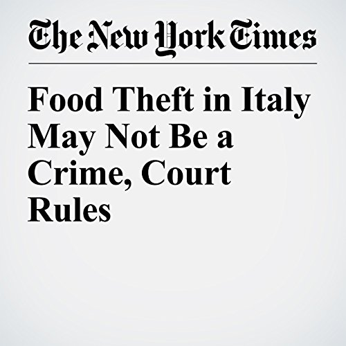 Food Theft in Italy May Not Be a Crime, Court Rules audiobook cover art