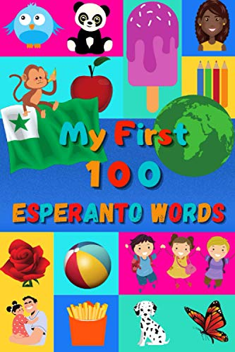 My First 100 Esperanto Words: Learn Esperanto for Kids & Toddlers | Wordbook : 100 Nice Pictures with Esperanto & English Words | Colored Book (Paperback)