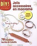 Jolis accessoires en macramé - 78 modèles faciles et inédits, inclus kit pour réaliser un bracelet