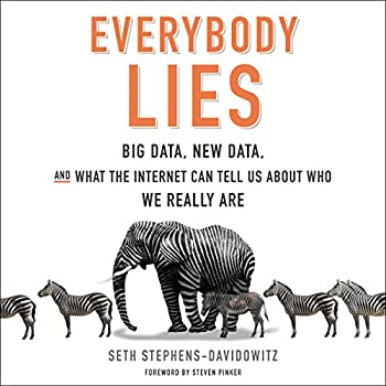 Everybody Lies  Big Data New Data and What the Internet Can Tell Us About Who We Really Are
