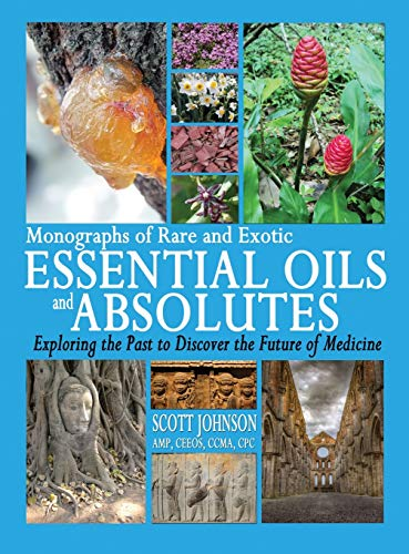 Monographs of Rare and Exotic Essential Oils and Absolutes: Exploring the Past to Discover the Future of Medicine