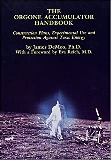 The Orgone Accumulator Handbook: Construction Plans Experimental Use and Protection Against Toxic Energy