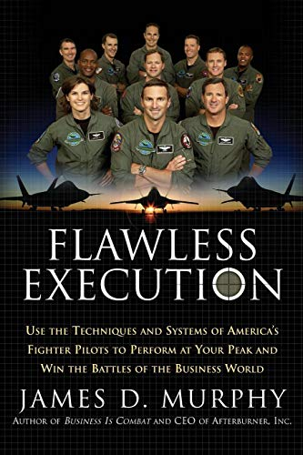 Flawless Execution: Use the Techniques and Systems of America's Fighter Pilots to Perform at Your Peak and Win the Battles of the Business: Use the ... and Win the Battles of the Business World