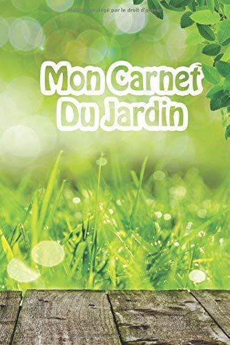 Mon Carnet du Jardin: carnet de bord du jardinier | 110 pages 15,24 x 22,86cm | journal de notes pour votre jardin, potager ou plantes d'intérieur et d'extérieur (arrosage, rempotage, semies, ...)