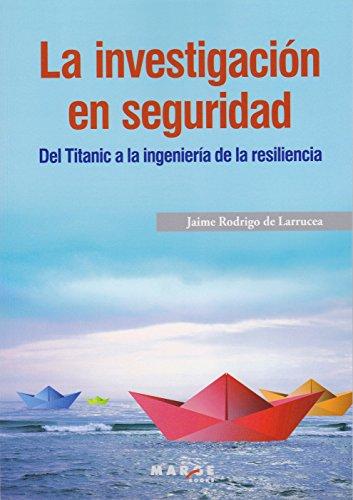 La investigación en seguridad. Del Titanic a la ingeniería de la resiliencia: 0 (Gestiona)