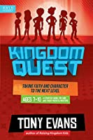 Kingdom Quest: A Strategy Guide for Kids and Their Parents/Mentors Ages 7 to 10: Taking Faith and Character to the Next Level