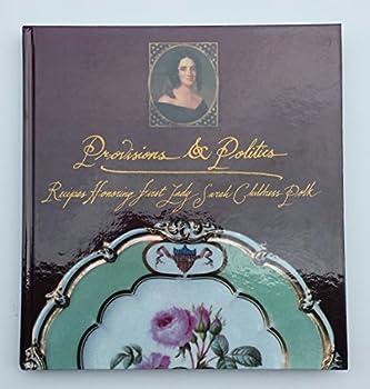 Provisions & Politics: Recipes Honoring First Lady Sarah Childress Polk From The James K. Polk Memorial Association