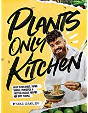 Plants-Only Kitchen: Over 70 Delicious, Super-Simple, Powerful & Protein-Packed Recipes for Busy People: Over 70 Delicious, Super-Simple, Powerful and Protein-Packed Recipes for Busy People